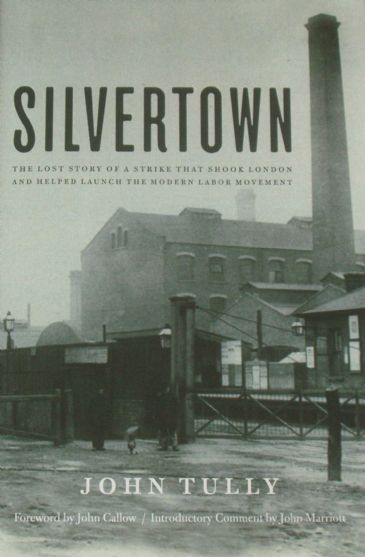 Silvertown - The Lost Story of a Strike that shook London and helped Launch the Modern Labour Movement